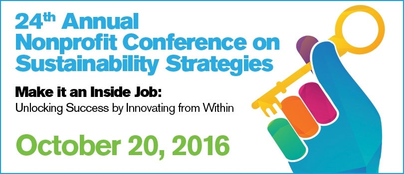 24th Annual Nonprofit Conference on Sustainability Strategies. Make it an Inside Job: Unlocking Success by Innovating from Within